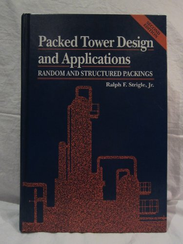Packed Tower Design and Applications: Random and Structured Packings: Strigle, Ralph F., Jr.