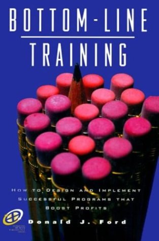 9780884152118: Bottom-Line Training: How to design and implement successful programs that boost profits (Improving Human Performance)