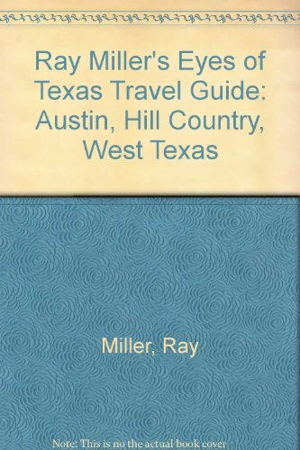 9780884152446: Ray Miller's Eyes of Texas Travel Guide: Austin, Hill Country, West Texas
