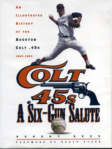 A Six-Gun Salute: An Illustrated History of the Houston Colt .45s: Reed, Robert