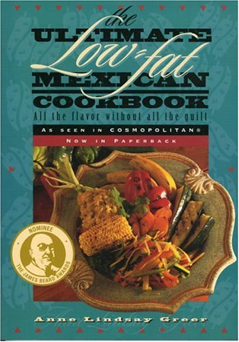 The Ultimate Low-Fat Mexican Cookbook: All the: Greer, Anne Lindsay