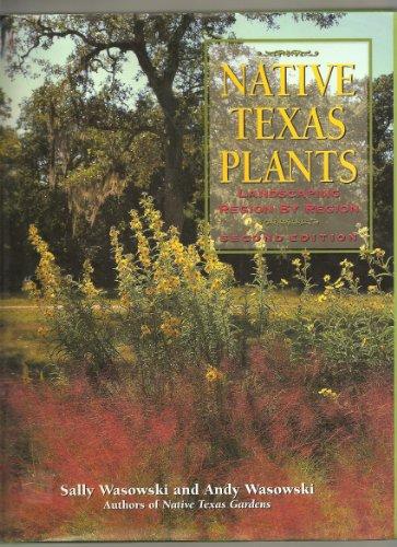 Native Texas Plants: Landscaping Region by Region: Sally Wasowski