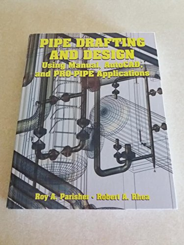 9780884156574: Pipe Drafting and Design: Using Manual, Autocad, and Pro-Pipe Applications
