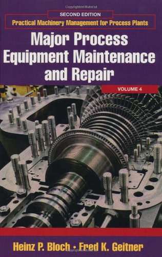 9780884156635: Major Process Equipment Maintenance and Repair, Volume 4, Second Edition (Practical Machinery Management for Process Plants)