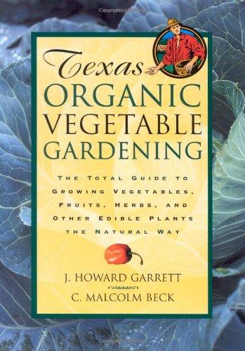 Texas Organic Vegetable Gardening: The Total Guide: Garrett, J. Howard;