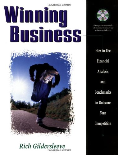 Winning Business: How to Use Financial Analysis and Benchmarks to Outscore Your Competition: ...