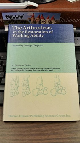 The Arthrodesis in the Restoration of working Ability: Chapchal, George (Edited By)