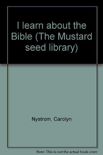 I learn about the Bible (The Mustard seed library): Carolyn Nystrom