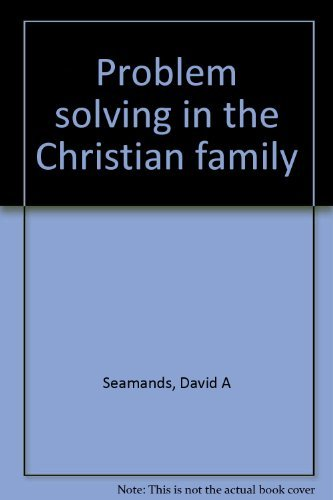 Problem solving in the Christian family (0884191095) by David A Seamands