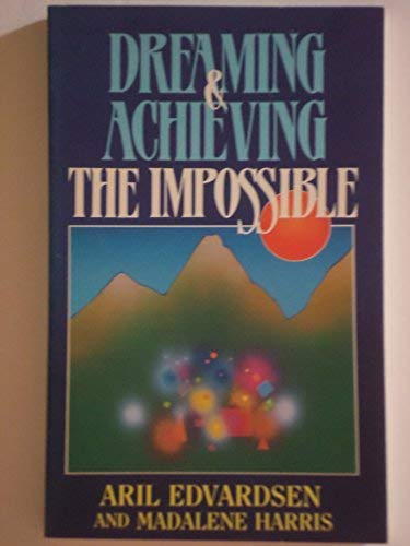 Dreaming & Achieving the Impossible (0884191923) by Aril Edvardsen; Madalene Harris