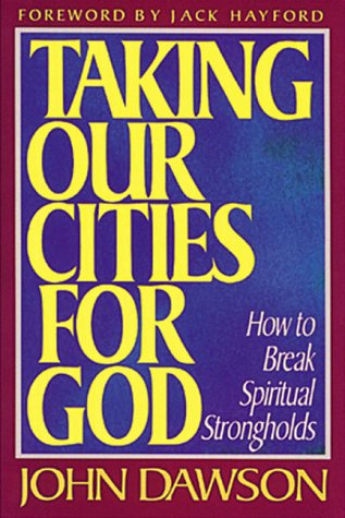 9780884192411: Taking Our Cities for God: How to Break Spiritual Strongholds