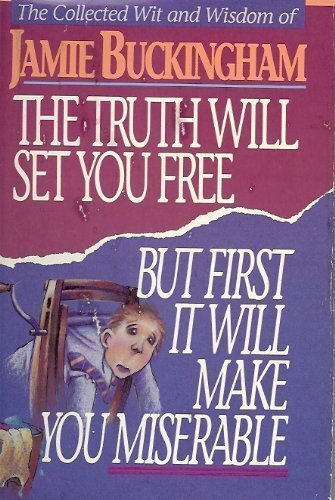 Truth Will Set You Free ----the but First It Will Make You Miserable