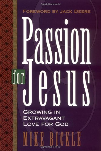 Passion for Jesus: Growing in Extravagant Love for God - Bickle, Mike