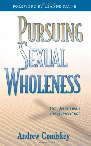 9780884192596: Pursuing Sexual Wholeness: How Jesus Heals the Homosexual