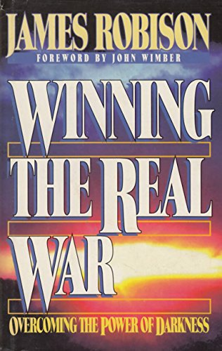 Winning the Real War: Overcoming the Power of Darkness: Robison, James