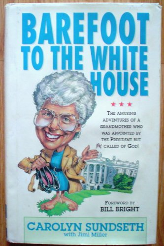 BAREFOOT TO THE WHITE HOUSE: Sundseth, Carolyn & Miller, Jimi