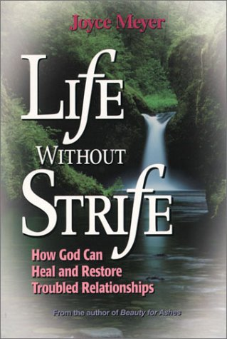 Life Without Strife: How God Can Heal and Restore Broken Relationships (0884194086) by Joyce Meyer