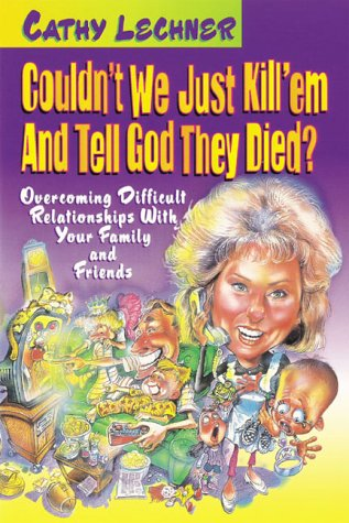 9780884194330: Couldn't We Just Kill Em And Tell God They Died?: Overcoming difficult relationships with your family and friends