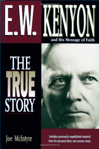 9780884194514: E.W. Kenyon The True Story: Includes previously unpublished material from his personal diary and sermon notes