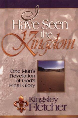 I Have Seen The Kingdom: One man's: Fletcher, Kingsley