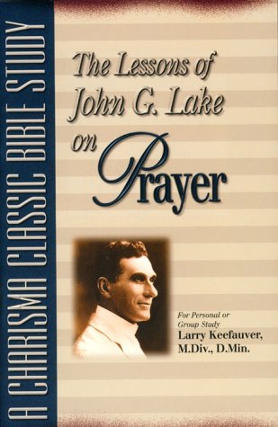 Lessons Of John G Lake On Prayer: Keefauver, Larry