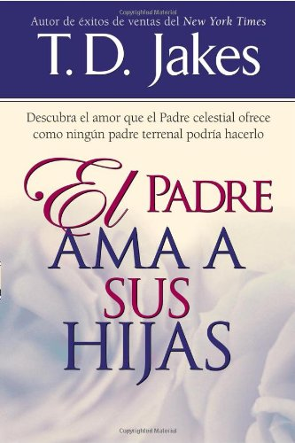 Padre Ama A Sus Hijas (Spanish Edition) (9780884195146) by T.D. Jakes