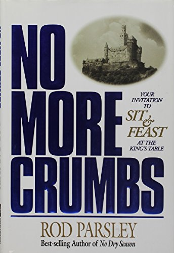 No More Crumbs: Your Invitation to Sit & Feast at the King's Table (088419521X) by Rod Parsley