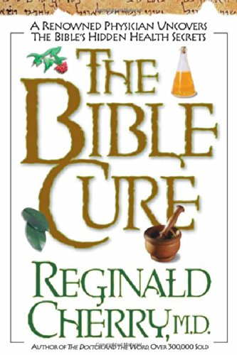9780884195351: The Bible Cure: A Renowned Physician Uncovers the Bible's Hidden Health Secrets