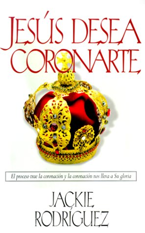 9780884195528: Jesus Desea Coronarte: El Proceso Trae la Coronacion, y la Coronacion Nos Lleva A su Gloria