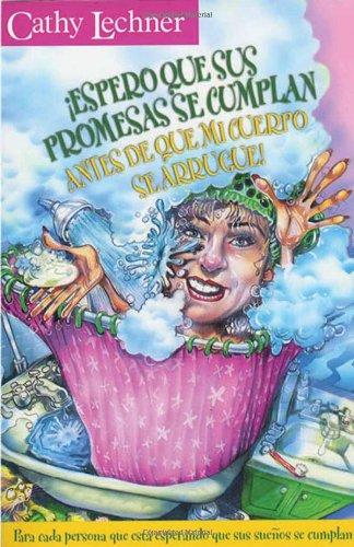 9780884195542: Espero Que Sus Promesas Se Cumplan Antes De Que Mi Cuerpo Se Arrugue: Para Cada Persona Que Esta Esperando Que Sus Suenos Se Cumplan (Spanish Edition)