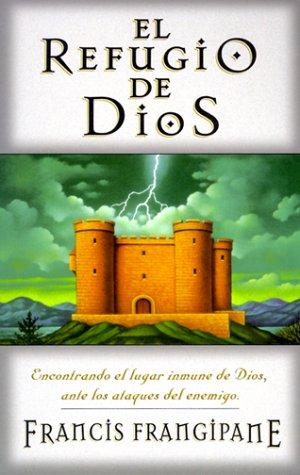 El Refugio De Dios (Spanish Edition): Francis Frangipane