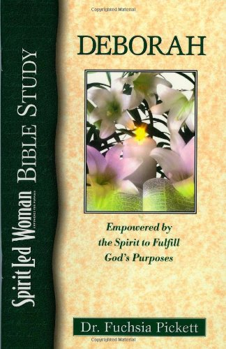 Deborah: Empowered by the Spirit to Fulfill God's Purposes (Spiritled Woman Studies) (0884195864) by Fuchsia Pickett
