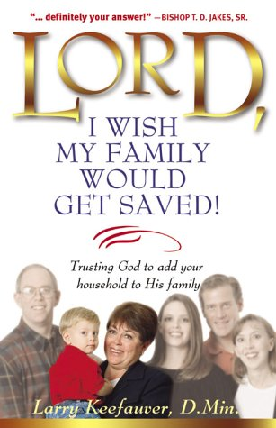 Lord I Wish My Family Would Get: Larry Keefauver