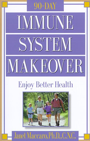 Immune System Makeover: Enjoy better health (0884196925) by Janet Maccaro PhD CNC