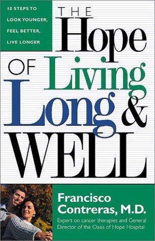 Hope Of Living Long And Well: 10 Steps to look younger, feel better, live longer: Contreras, ...