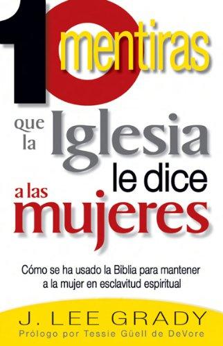 9780884197164: 10 Mentiras Que la Iglesia Le Dice A las Mujeres: Como Se Ha Usado la Biblia Para Mantener a la Mujer en Esclavitud Espiritual = 10 Lies the Church Te