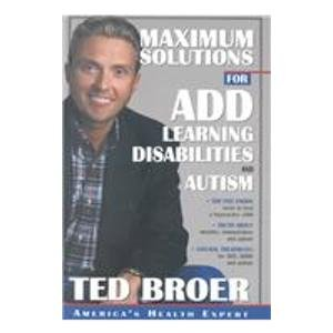 Maximum Solutions for ADD, Learning Disabilities and Autism