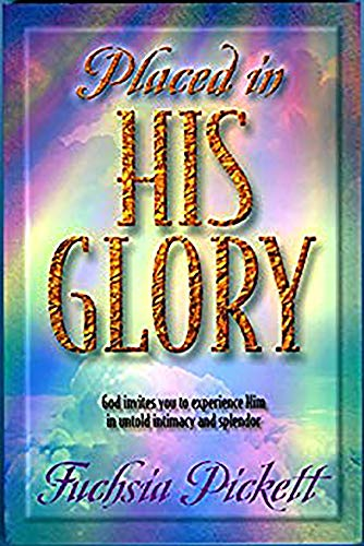 Placed In His Glory: God Invites You to Experience Him in Untold Intimacy and Splendor (0884197522) by Fuchsia Pickett