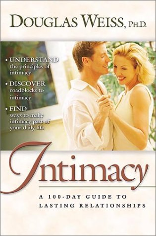 Intimacy: A 100-Day Guide to Better Relationships: Weiss, Douglas Ph.D.