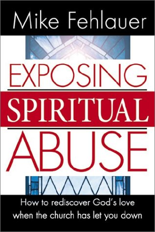 9780884197683: Exposing Spiritual Abuse: How to Rediscover God's Love When the Church Has Let You Down