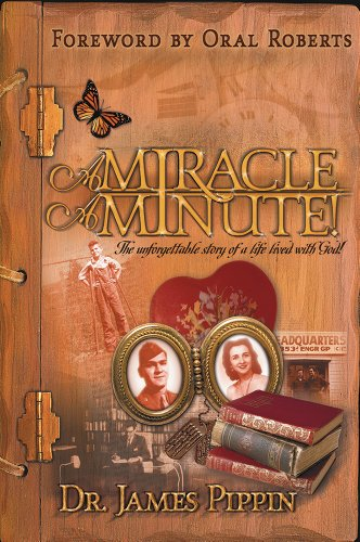 Miracle A Minute: The Unforgettable Story of: James Clayton Pippin;