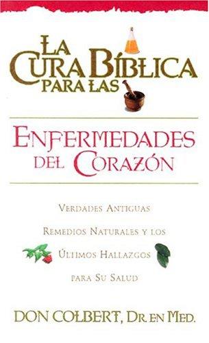 9780884198017: La  Cura Biblica Para las Enfermedades del Corazon: Verdades Antiguas Remedios Naturales y los Ultimos Hallazgos Para su Salud = The Bible Cure for He