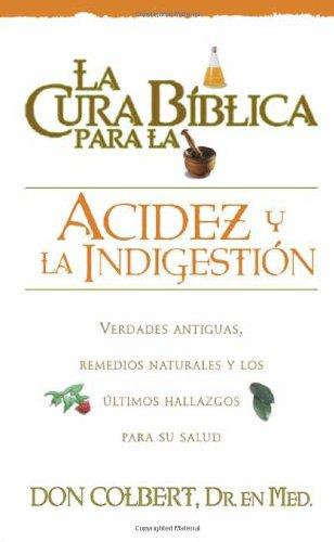 9780884198024: La  Cura Biblica Para la Acidez y la Indigestion: Verdades Antiguas Remedios Naturales y los Ultimos Hallazgos Para su Salud = The Bible Cure for Hear