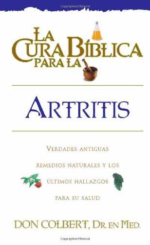9780884198031: La Cura Biblica Para la Artritis: Verdades Antiguas Remedios Naturales y los Ultimos Hallazgos Para su Salud