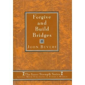 Forgive And Build Bridges: Living with strength: Bevere, John