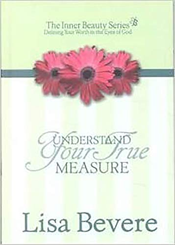 Understanding Your True Measure: The Inner Beauty Series, 1 (0884198391) by Bevere, Lisa