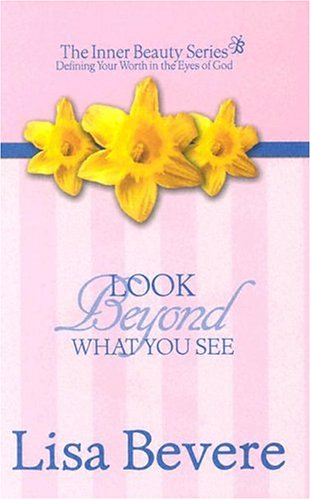 Look Beyond What You See (Inner Beauty) (0884198413) by Bevere, Lisa