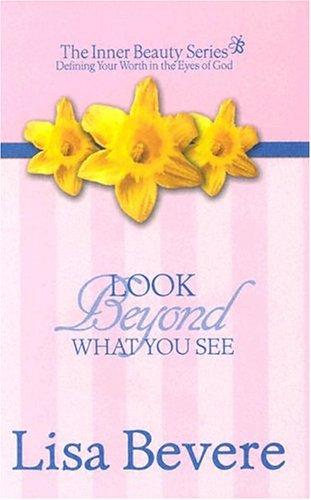 Look Beyond What You See (Inner Beauty) (0884198413) by Lisa Bevere