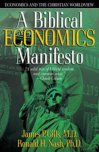 A Biblical Economics Manifesto: Economics and the: Gills M.D., Dr.