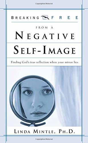 9780884198949: Breaking Free from a Negative Self Image: Finding God's true reflection when your mirror lies (Breaking Free Series)